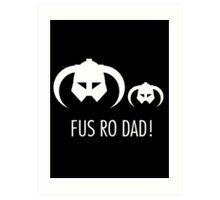 FUS RO DAD! Art Print