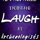 I&#x27;m a Time Traveler, I Point and Laugh at Archaeologists  by Caffrin25