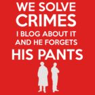 We Solve Crimes, I Blog About It And He Forgets His Pants - Sherlock BBC by Steelbound