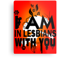 I am in lesbians with you! Metal Print