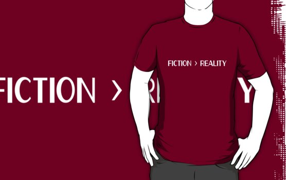 Fiction > Reality  by kt1171