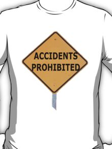 Accidents Prohibited T-Shirt