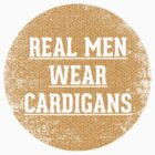 Real Men Wear Cardigans by annamoreganna