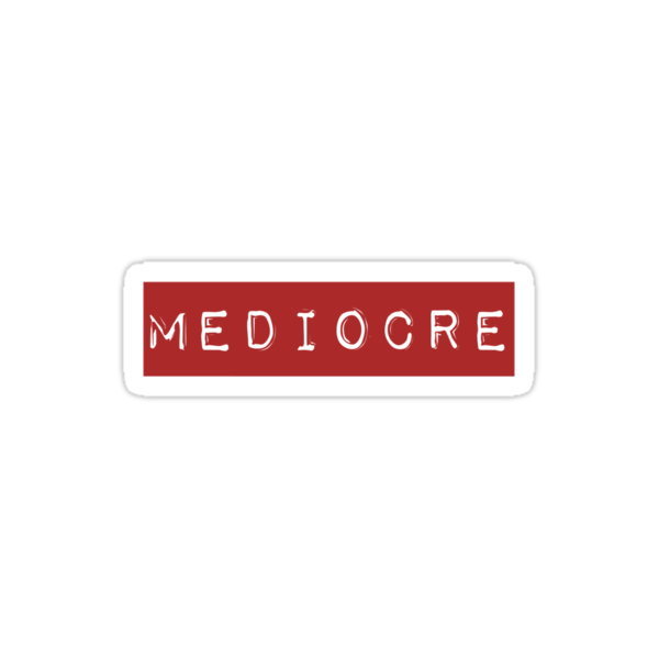 Mediocre by Artmassage