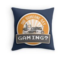 Did SOMEONE Say GAMING? Throw Pillow