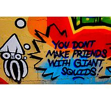 You Don't Make Friends With Giant Squids Photographic Print