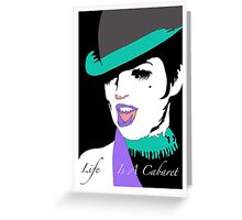 LIFE IS A CABARET Greeting Card
