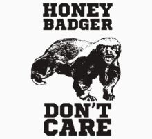 Honey Badger Don't Care by eZonkey