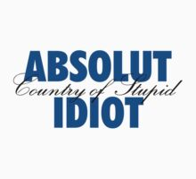 Absolut Idiot by ScottW93
