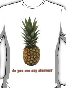 Pineapples Don't Have Sleeves. T-Shirt