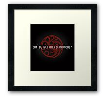 Can I be the father of dragons ? Framed Print
