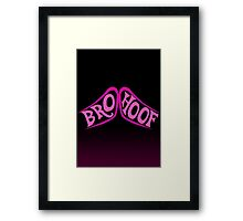 BROHOOF! Framed Print