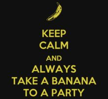 Keep Calm and Always Take a Banana to a Party by poisontao