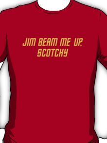 Jim Beam me up, Scotchy T-Shirt