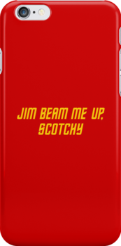Jim Beam me up, Scotchy by grafiskanstalt