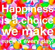 Happiness Is A Choice We Make by Sammy Nuttall