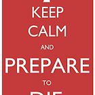 Keep Calm and Prepare To Die (Princess Bride &quot;Keep Calm&quot; Spoof) by Steve Womack