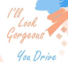 I'll Look Gorgeous. You Drive by RelaxMode