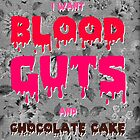 Blood, Guts & Chocolate Cake by sirmaverick