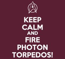 Keep Calm And Fire Photon Torpedos by Buleste