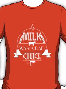 Anchorman - milk was a bad choice T-Shirt