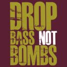 Drop Bass Not Bombs (Golden) by DropBass