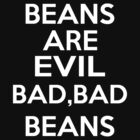 Beans are evil. Bad, bad beans by Antigoni