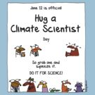 June 12 is official Hug A Climate Scientist Day by firstdog