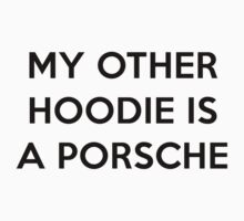 My Other Hoodie is a Porsche - Part A by mber