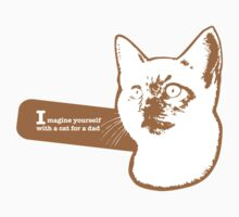 Imagine yourself with a cat for a dad by Catebooks