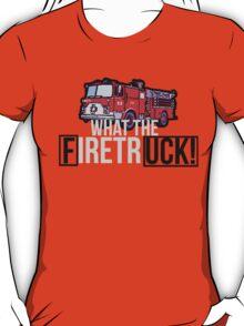 WHAT THE FIRETRUCK!!!!! T-Shirt