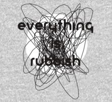Everything is Rubbish -monochrome by Aaran Bosansko