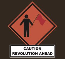 Caution: Revolution Ahead by freakedoutgeek