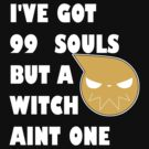 I&#x27;ve got 99 souls but a witch aint one by JCB123JCB