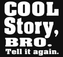 Cool story bro by nadil
