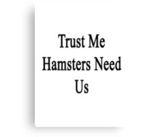 Trust Me Hamsters Need Us Canvas Print