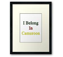 I Belong In Cameroon Framed Print