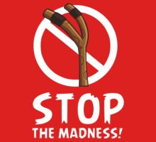 Stop The Madness! by best-designs