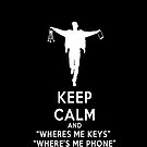 Keep Calm And Where me key and me phone by viperbarratt