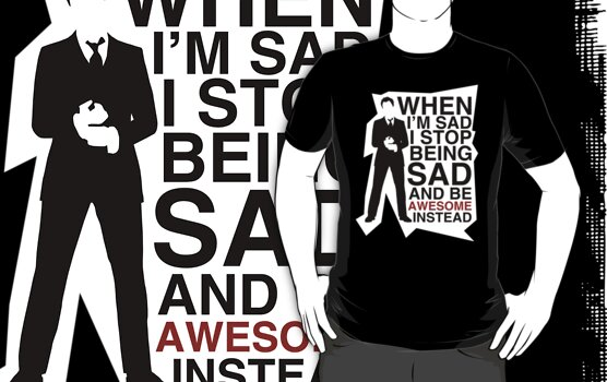 When I am sad I stop being sad and be awesome instead new by bomdesignz