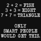 Only Smart People Would Get This!! by FC Designs