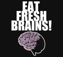 EAT FRESH BRAINS! by Thomas Luca