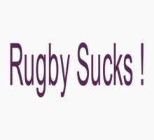 Rugby Sucks !  by stude