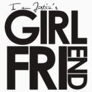 I Am Justin's Girlfriend (Black) by ElleeDesigns
