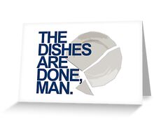 The Dishes are DONE, man. Quote Greeting Card