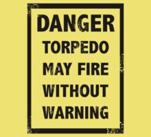 Danger Torpedo may Fire by sandnotoil