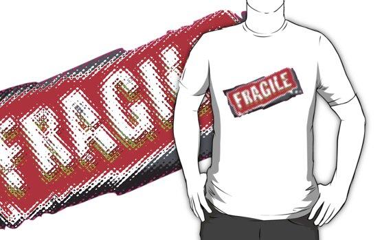 'Fragile' Tshirt by one-in-the-eye