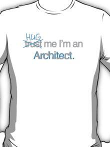Hug Me I'm an Architect T-Shirt