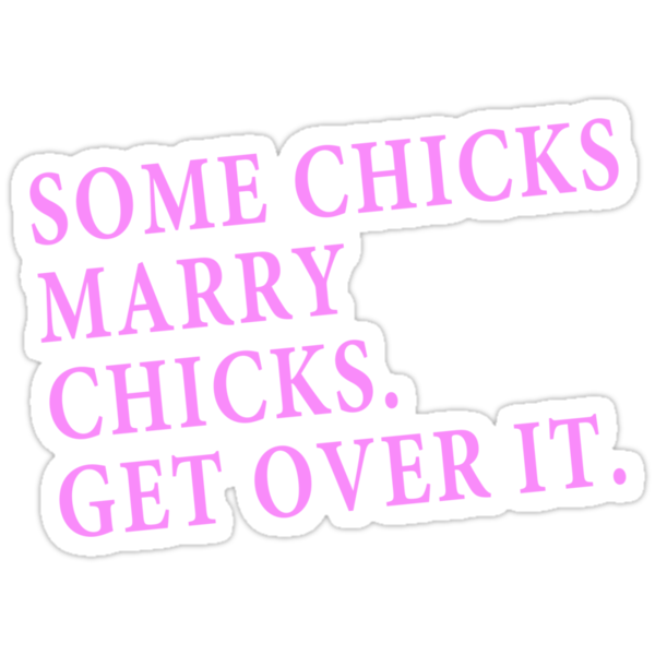 Some Chicks Marry Chicks by Shirts4Equality