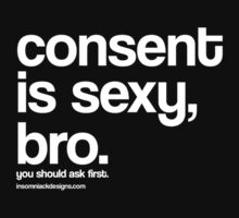 Consent is sexy, bro. by InsomniACK